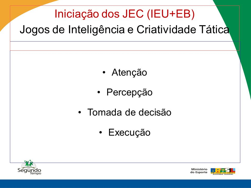 Iniciação dos JEC (IEU+EB) Jogos de Inteligência e Criatividade Tática