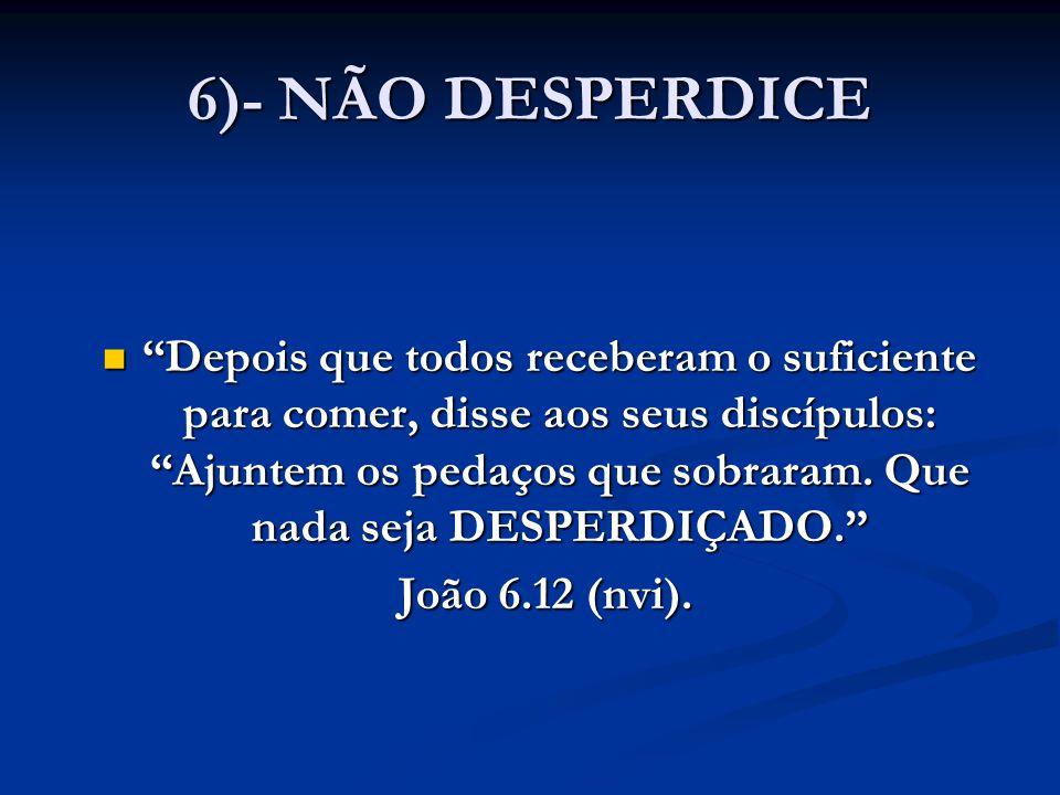 6)- NÃO DESPERDICE