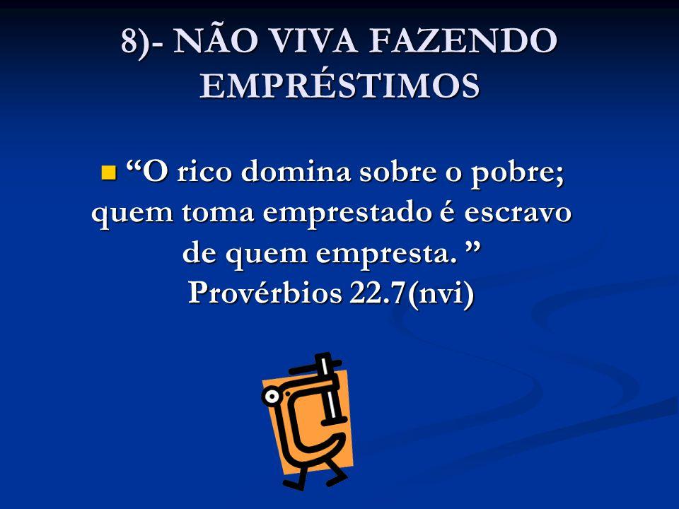 8)- NÃO VIVA FAZENDO EMPRÉSTIMOS