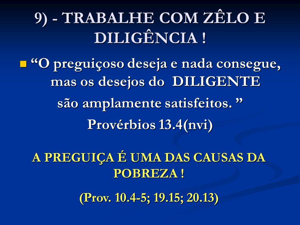 9) - TRABALHE COM ZÊLO E DILIGÊNCIA !