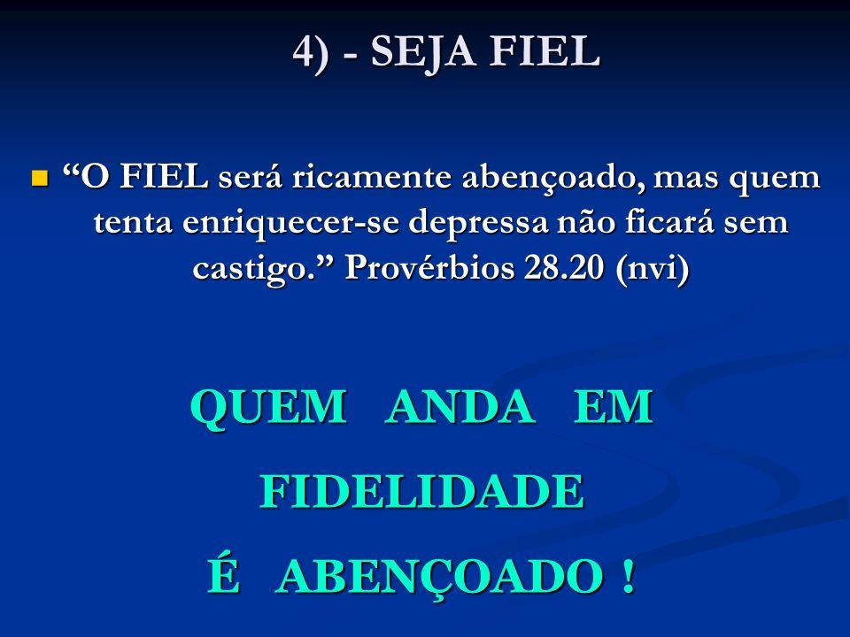 4) - SEJA FIEL QUEM ANDA EM FIDELIDADE É ABENÇOADO !