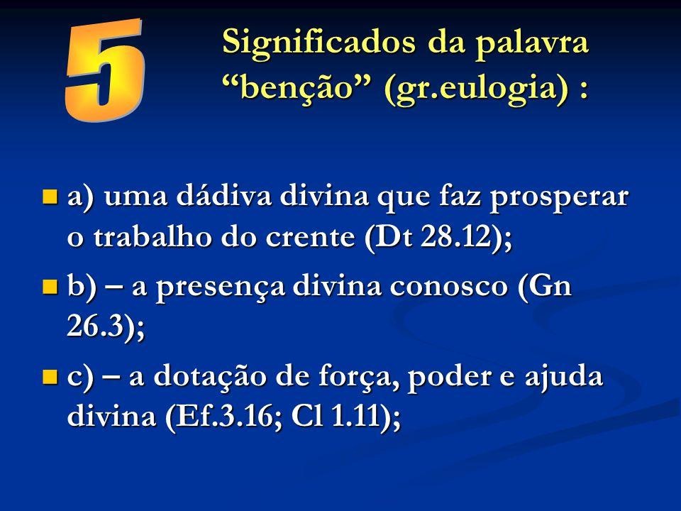 Significados da palavra benção (gr.eulogia) :