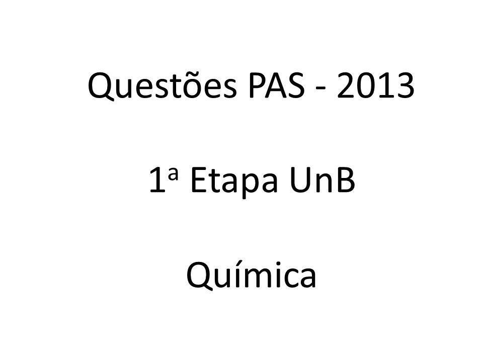 Questões PAS - 2013 1a Etapa UnB Química