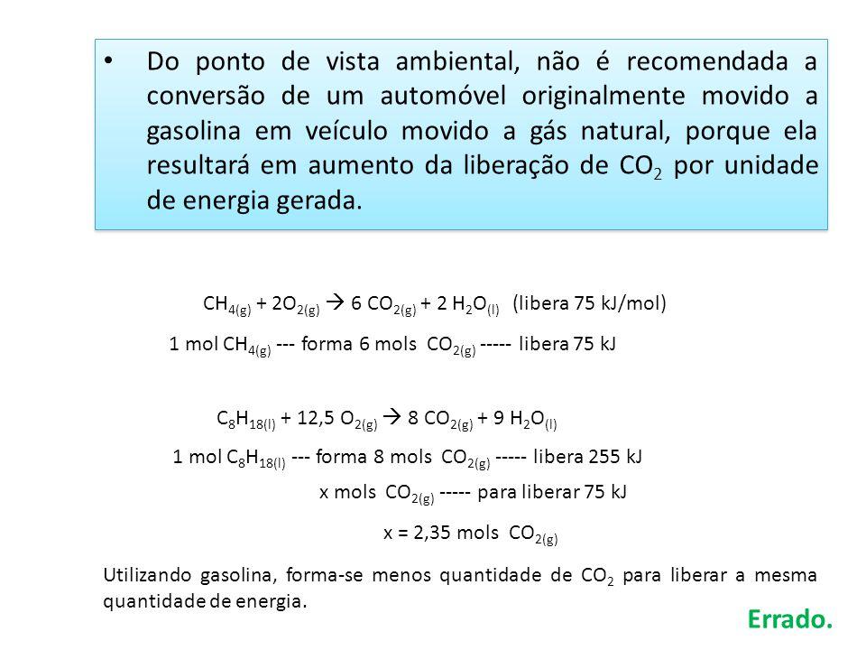Do ponto de vista ambiental, não é recomendada a conversão de um automóvel originalmente movido a gasolina em veículo movido a gás natural, porque ela resultará em aumento da liberação de CO2 por unidade de energia gerada.
