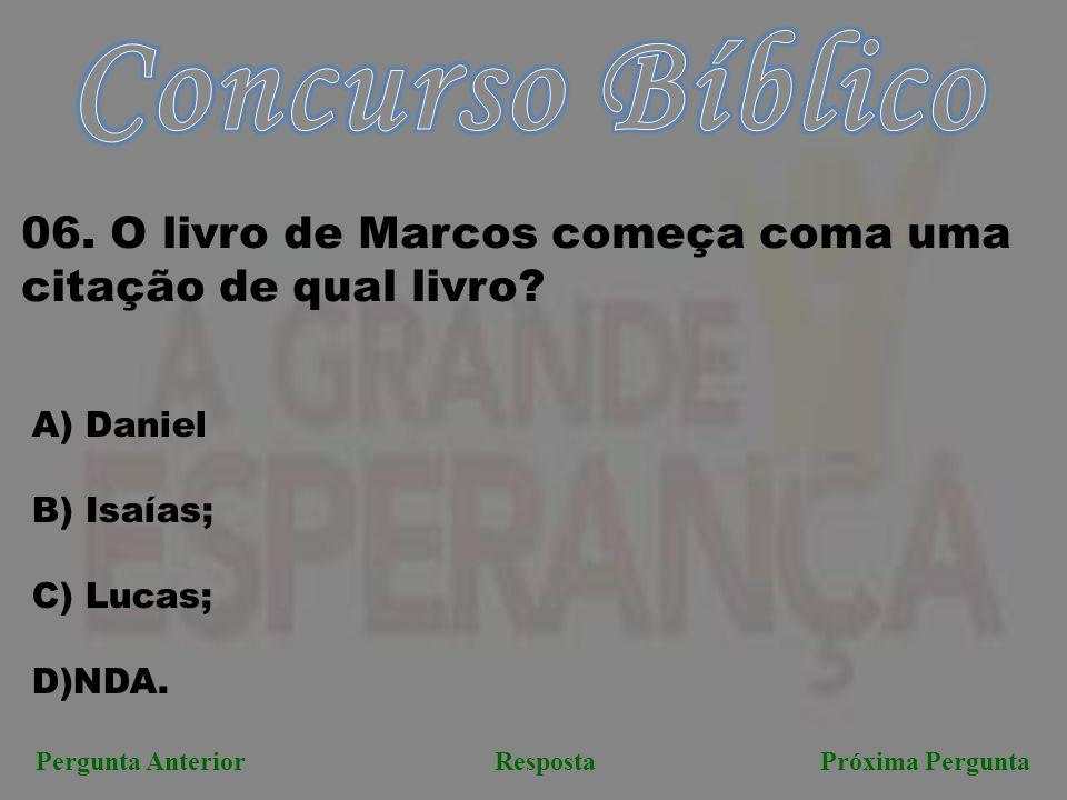 Concurso Bíblico 06. O livro de Marcos começa coma uma citação de qual livro Daniel. B) Isaías; Lucas;