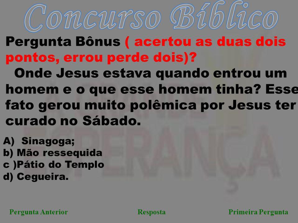 Concurso Bíblico Pergunta Bônus ( acertou as duas dois pontos, errou perde dois)