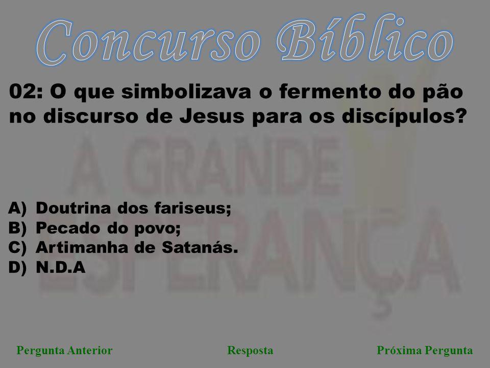 Concurso Bíblico 02: O que simbolizava o fermento do pão no discurso de Jesus para os discípulos Doutrina dos fariseus;
