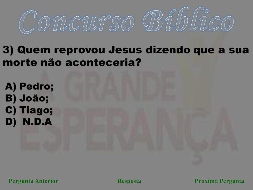 Concurso Bíblico 3) Quem reprovou Jesus dizendo que a sua morte não aconteceria Pedro; João; Tiago;