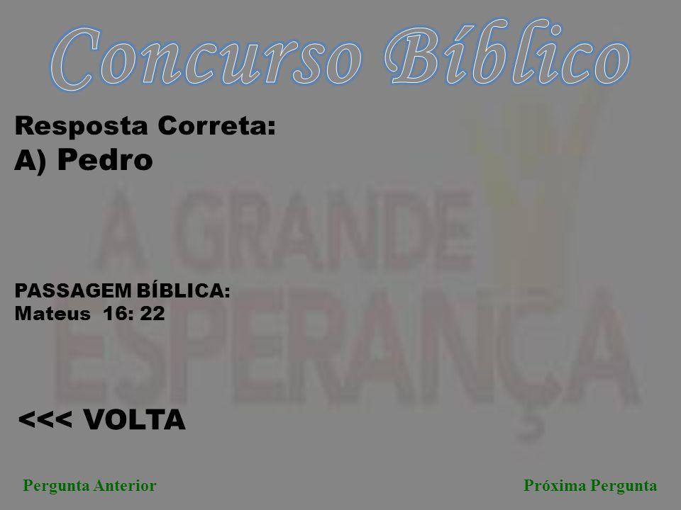Concurso Bíblico A) Pedro <<< VOLTA Resposta Correta: