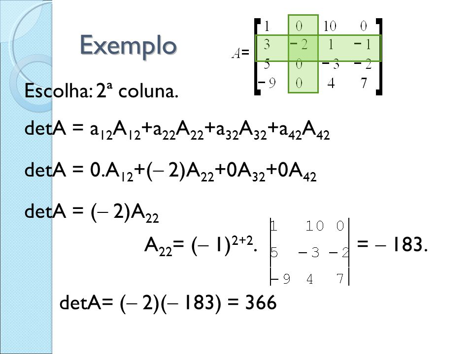 Exemplo Escolha: 2ª coluna. detA = a12A12+a22A22+a32A32+a42A42