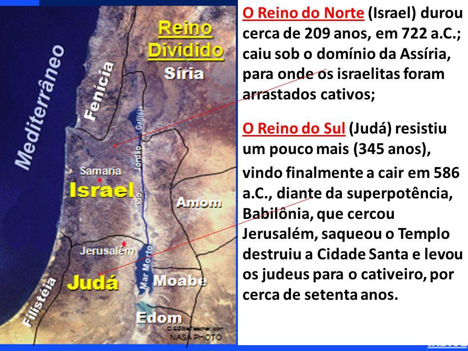 O Reino do Norte (Israel) durou cerca de 209 anos, em 722 a. C
