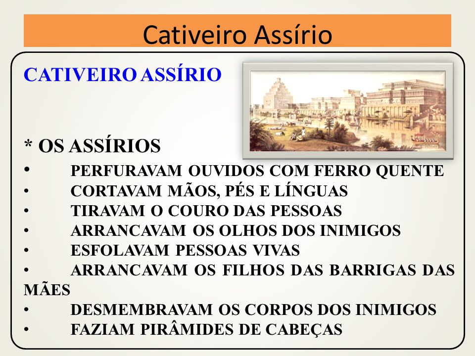 Cativeiro Assírio CATIVEIRO ASSÍRIO * OS ASSÍRIOS