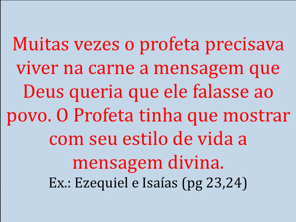Muitas vezes o profeta precisava viver na carne a mensagem que Deus queria que ele falasse ao povo.