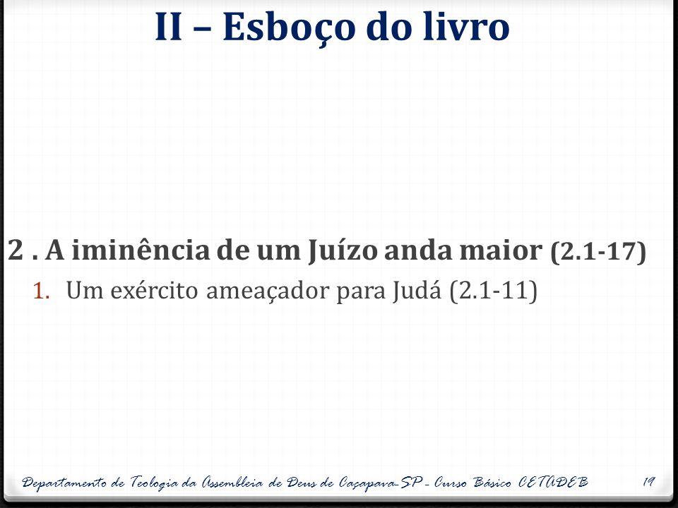 II – Esboço do livro 2 . A iminência de um Juízo anda maior (2.1-17)