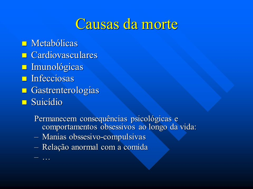 Causas da morte Metabólicas Cardiovasculares Imunológicas Infecciosas
