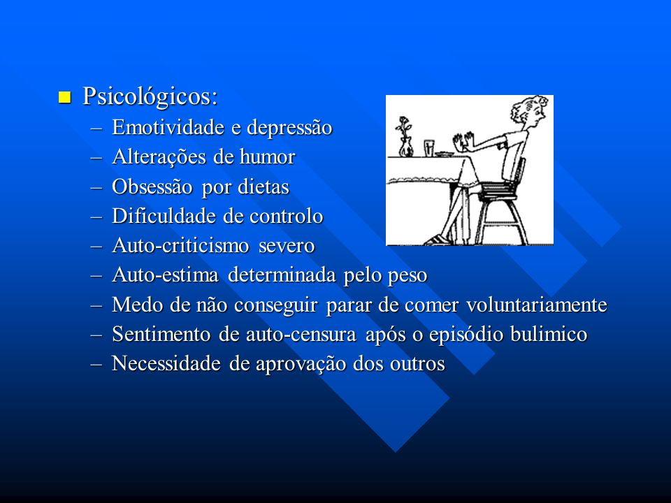Psicológicos: Emotividade e depressão Alterações de humor