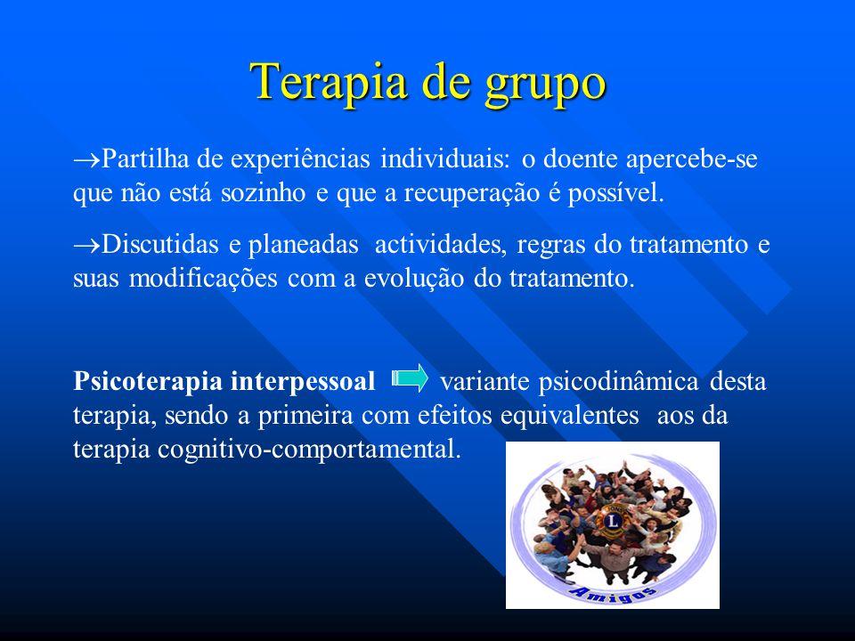 Terapia de grupo Partilha de experiências individuais: o doente apercebe-se que não está sozinho e que a recuperação é possível.