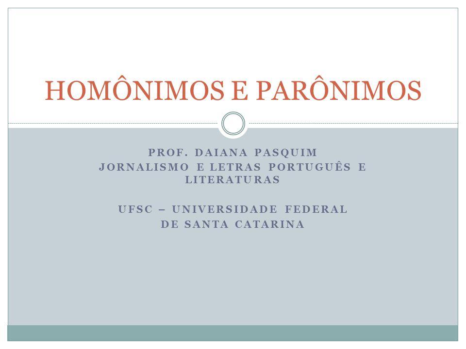HOMÔNIMOS E PARÔNIMOS PROF. Daiana Pasquim