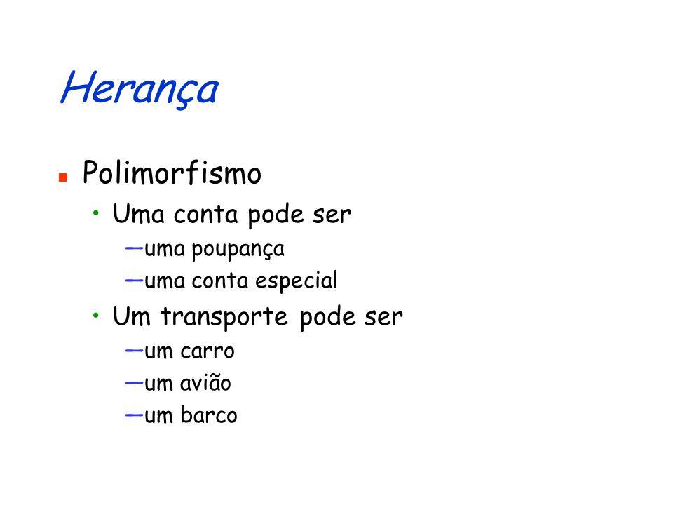 Herança Polimorfismo Uma conta pode ser Um transporte pode ser