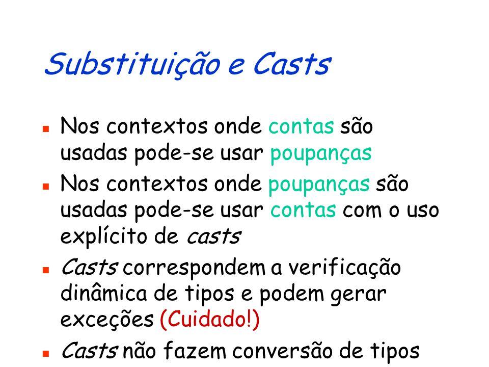 Substituição e Casts Nos contextos onde contas são usadas pode-se usar poupanças.