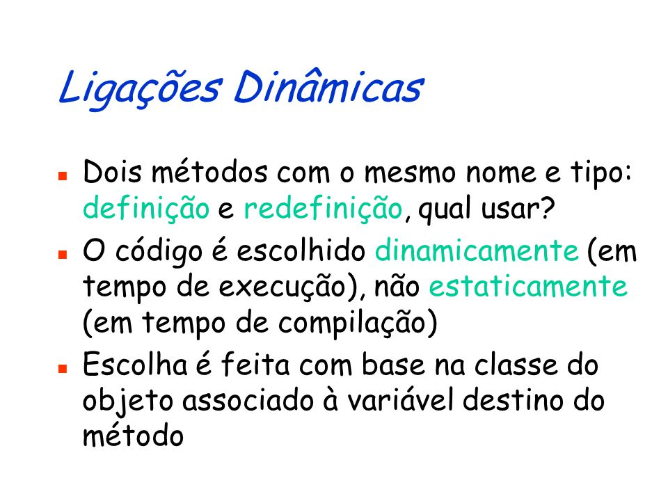 Ligações Dinâmicas Dois métodos com o mesmo nome e tipo: definição e redefinição, qual usar