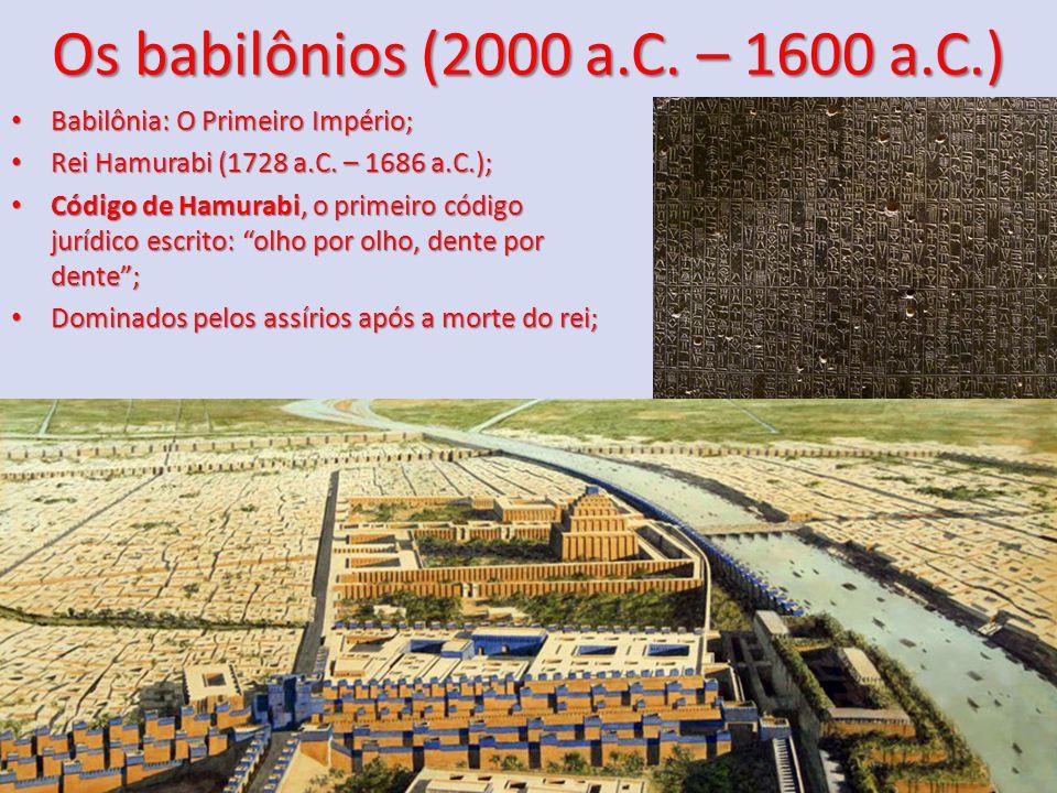 Os babilônios (2000 a.C. – 1600 a.C.) Babilônia: O Primeiro Império;