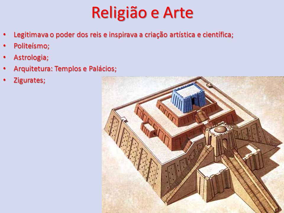 Religião e Arte Legitimava o poder dos reis e inspirava a criação artística e científica; Politeísmo;