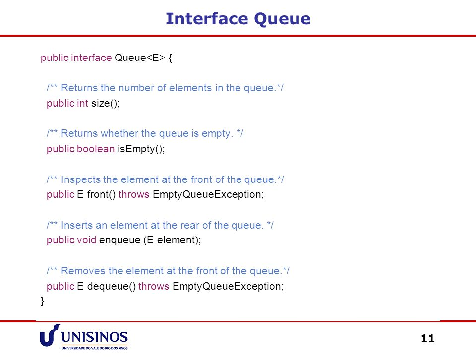 Interface Queue public interface Queue<E> {