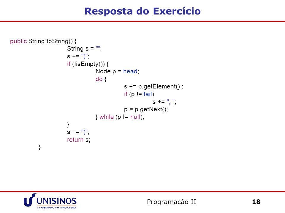 Resposta do Exercício public String toString() { String s = ;