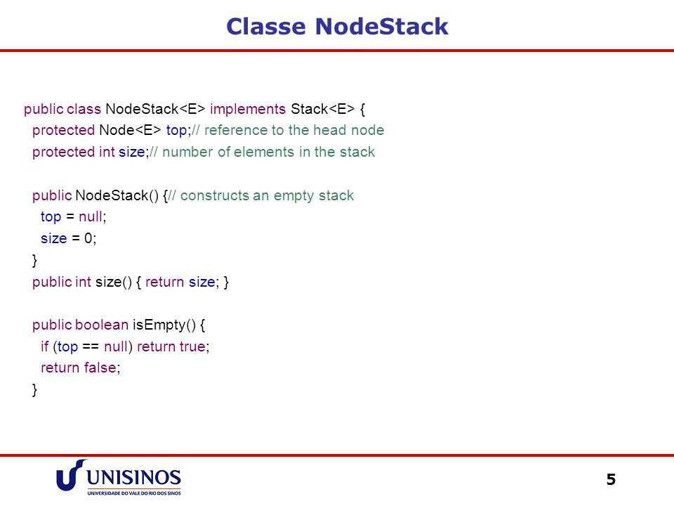 Classe NodeStack public class NodeStack<E> implements Stack<E> { protected Node<E> top;// reference to the head node.