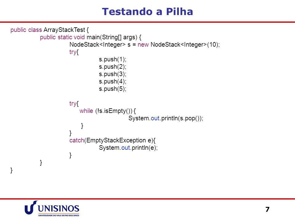 Testando a Pilha public class ArrayStackTest {