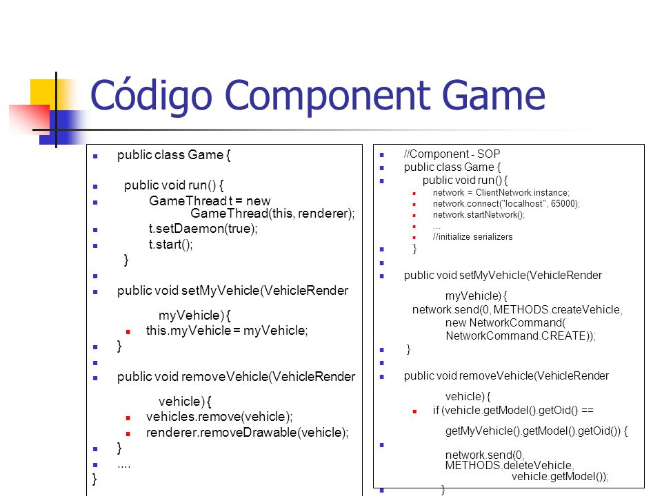 Código Component Game public class Game { public void run() {