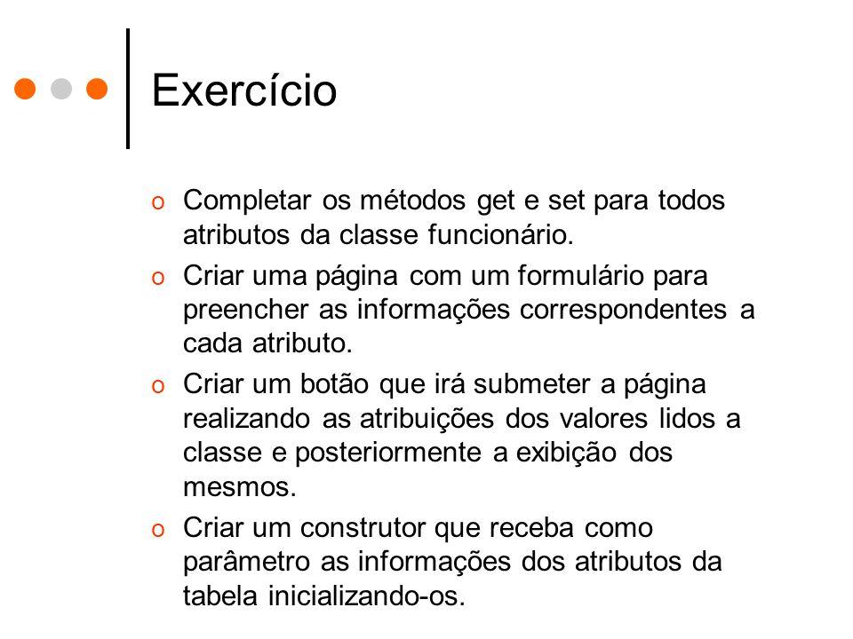 Exercício Completar os métodos get e set para todos atributos da classe funcionário.