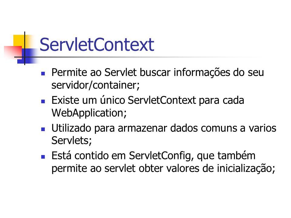 ServletContext Permite ao Servlet buscar informações do seu servidor/container; Existe um único ServletContext para cada WebApplication;