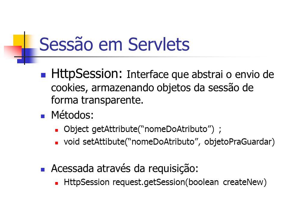 Sessão em Servlets HttpSession: Interface que abstrai o envio de cookies, armazenando objetos da sessão de forma transparente.