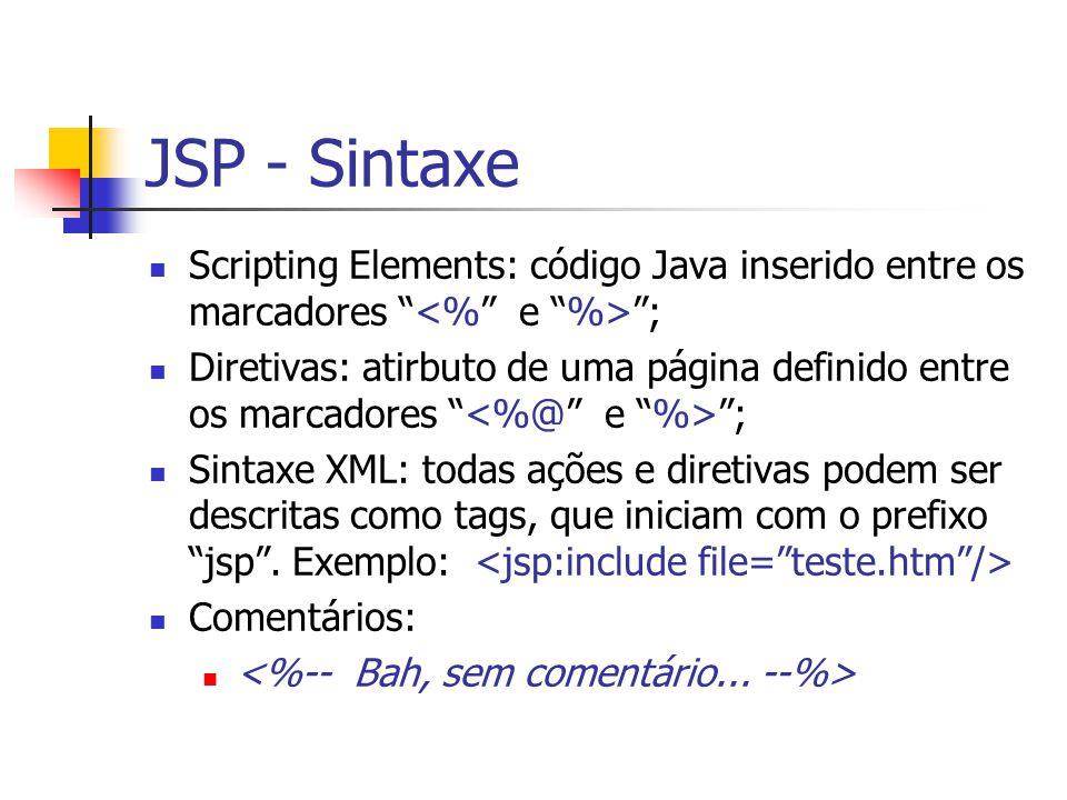 JSP - Sintaxe Scripting Elements: código Java inserido entre os marcadores <% e %> ;