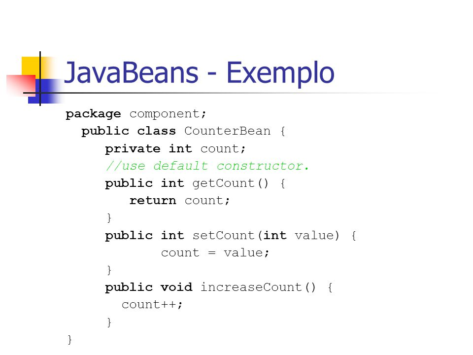 JavaBeans - Exemplo package component; public class CounterBean {