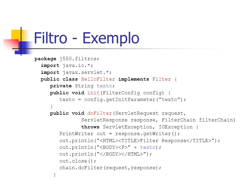 Filtro - Exemplo package j550.filtros; import java.io.*;