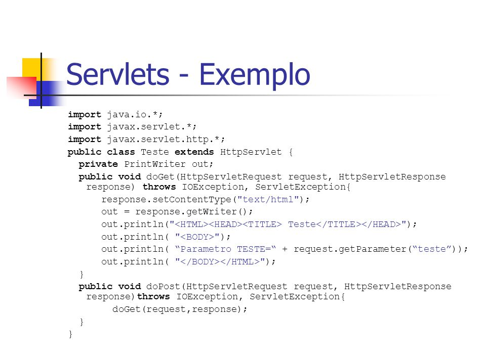 Servlets - Exemplo import java.io.*; import javax.servlet.*;