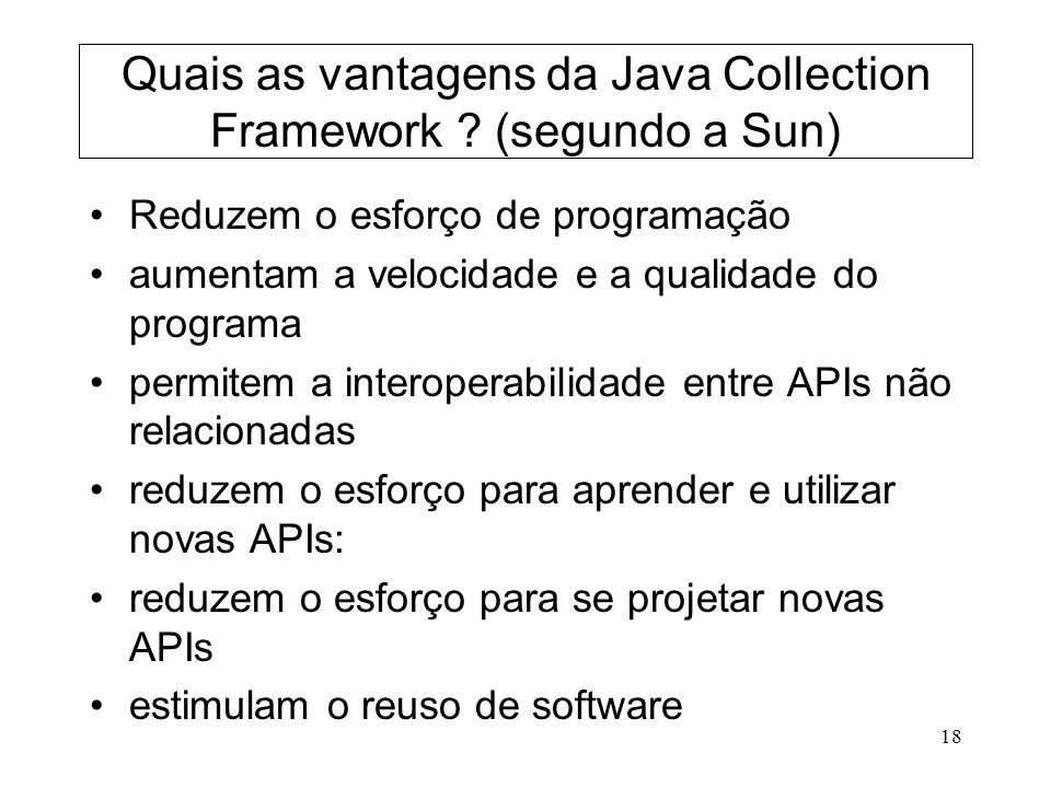 Quais as vantagens da Java Collection Framework (segundo a Sun)