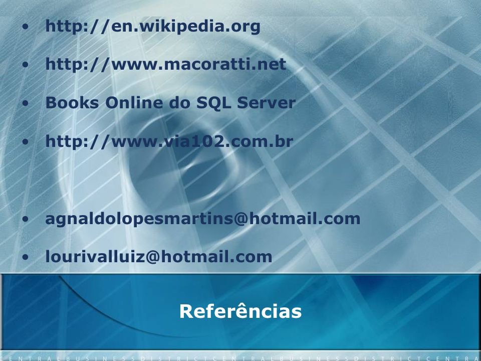 Referências http://en.wikipedia.org http://www.macoratti.net