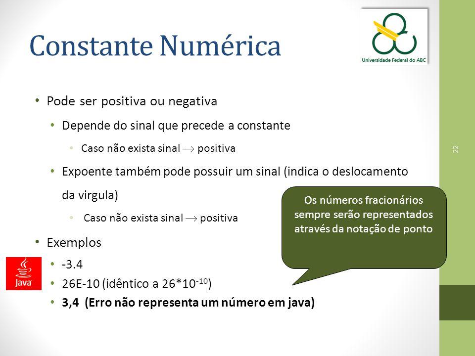 Constante Numérica Pode ser positiva ou negativa Exemplos