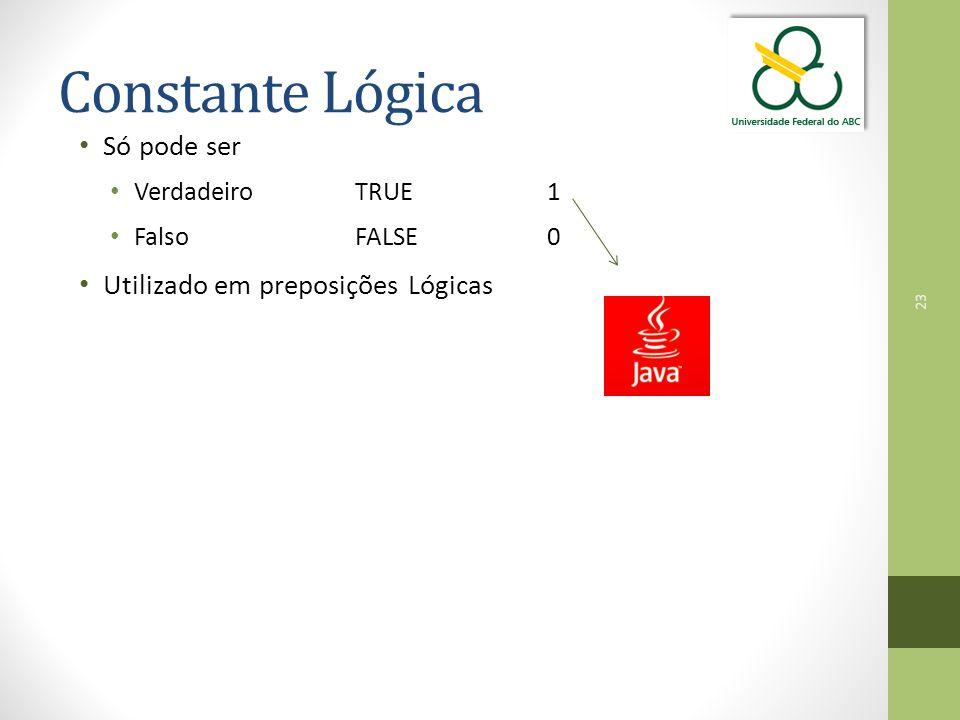 Constante Lógica Só pode ser Utilizado em preposições Lógicas