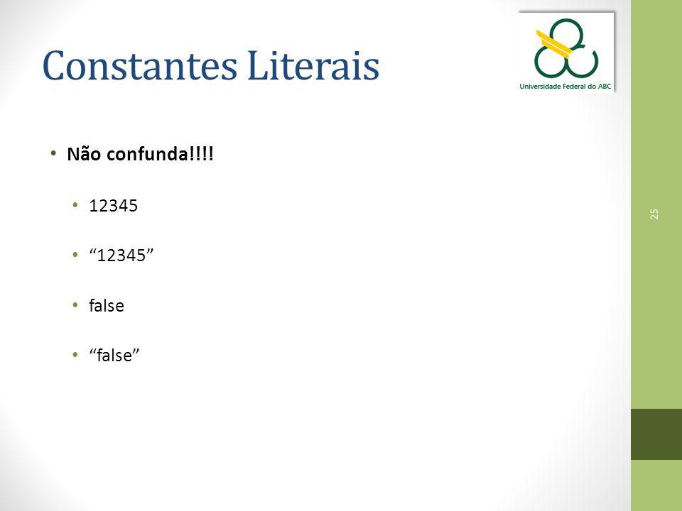 Constantes Literais Não confunda!!!! 12345 12345 false false