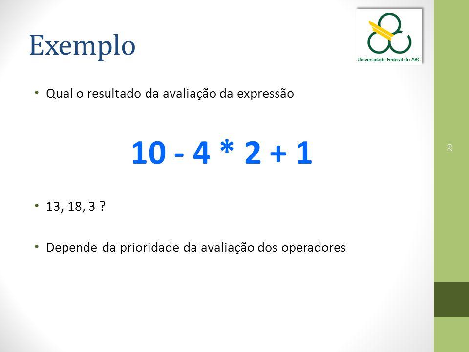 10 - 4 * 2 + 1 Exemplo Qual o resultado da avaliação da expressão