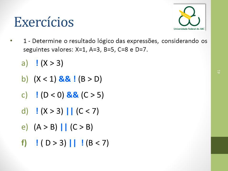 Exercícios ! (X > 3) (X < 1) && ! (B > D)