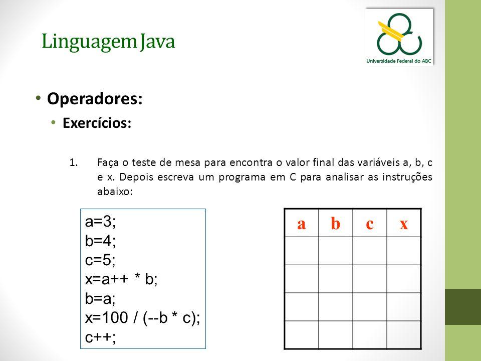 Linguagem Java Operadores: a b c x Exercícios: a=3; b=4; c=5;