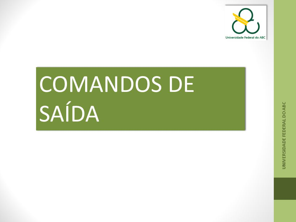COMANDOS DE SAÍDA UNIVERSIDADE FEDERAL DO ABC