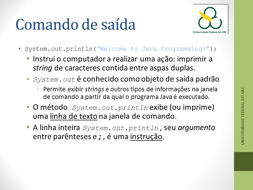 Comando de saída System.out.println( Welcome to Java Programming! );
