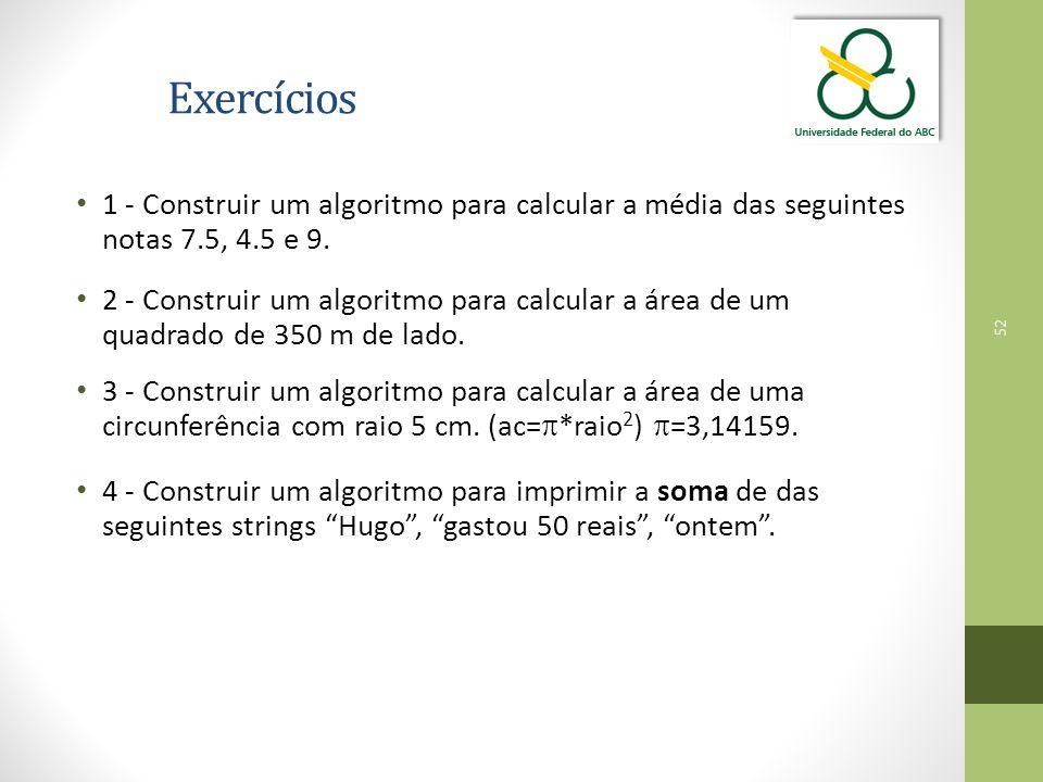 Exercícios 1 - Construir um algoritmo para calcular a média das seguintes notas 7.5, 4.5 e 9.